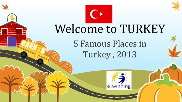 Welcome to TURKEY 5 Famous Places in Turkey , 2013