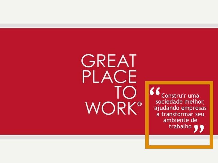 """""""  Construir uma sociedade melhor,ajudando empresas             """" a transformar seu    ambiente de      trabalho"""