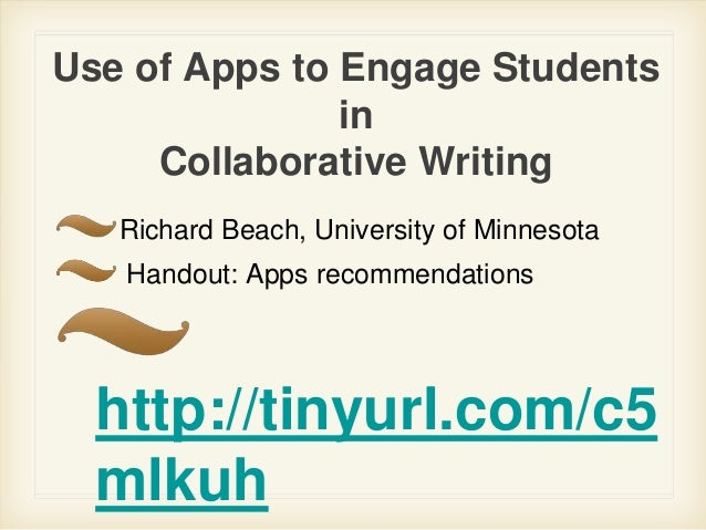 Use of Apps to Engage Students in Collaborative Writing Richard Beach, University of Minnesota Handout: Apps recommendatio...