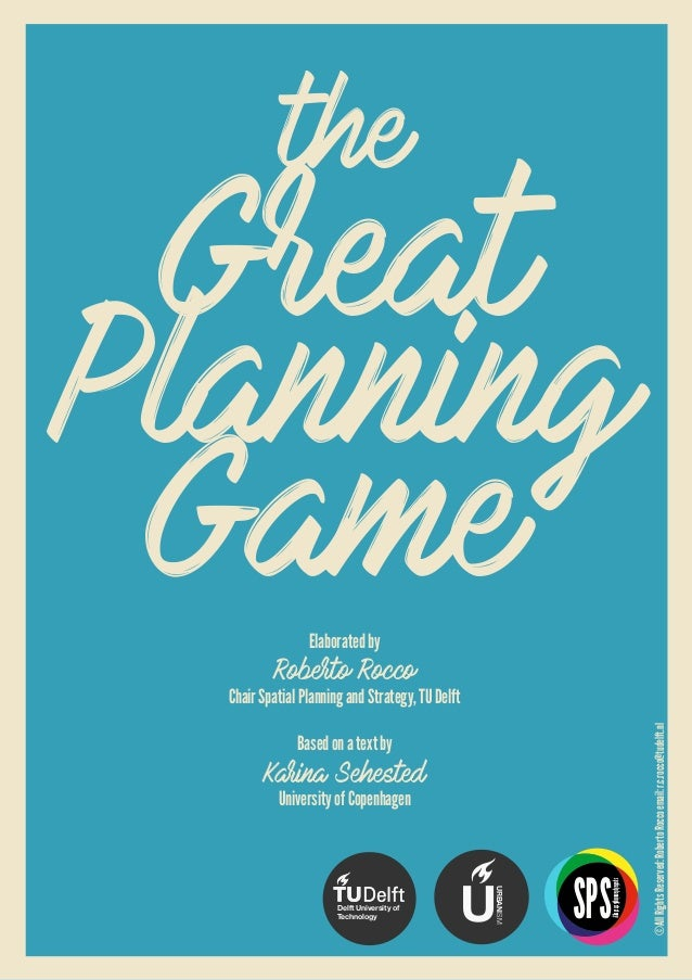 ©AllRightsReserved:RobertoRoccoemail:r.c.rocco@tudelft.nl Great Planning Game the Elaboratedby Roberto Rocco ChairSpatialP...