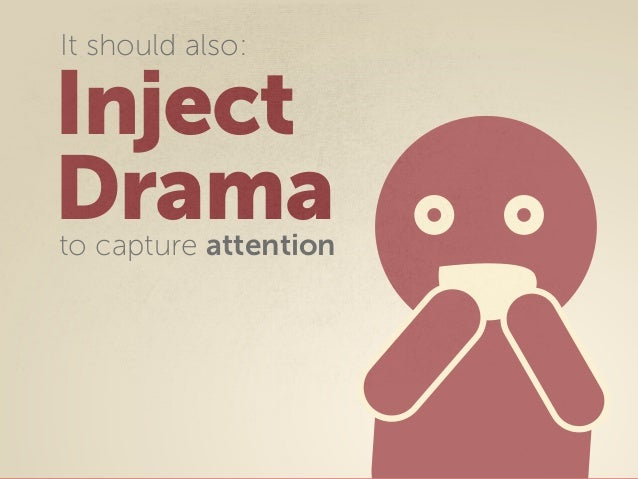 Inject Dramato capture attention It should also: