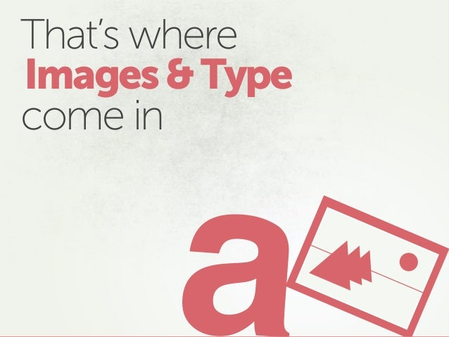 That's where come in Images&Type a