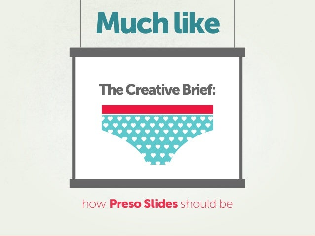 Muchlike how Preso Slides should be TheCreativeBrief: