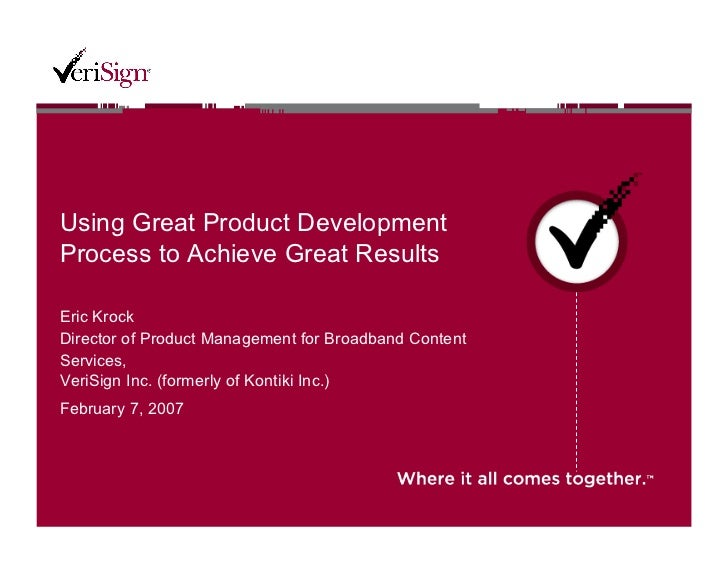 Using Great Product DevelopmentProcess to Achieve Great ResultsEric KrockDirector of Product Management for Broadband Cont...