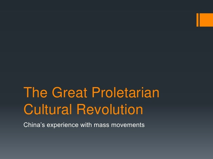 The Great ProletarianCultural RevolutionChina's experience with mass movements