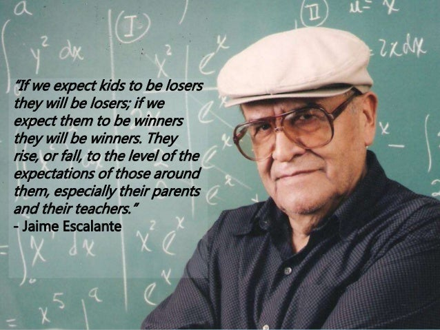Great quotes by great teachers Jaime Escalante Quotes
