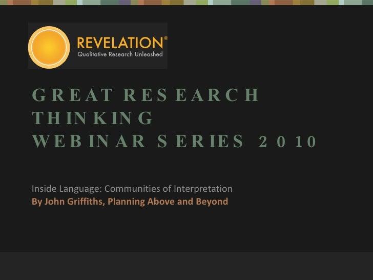 GREAT RESEARCH THINKING WEBINAR SERIES 2010 Inside Language: Communities of Interpretation  By John Griffiths, Planning Ab...