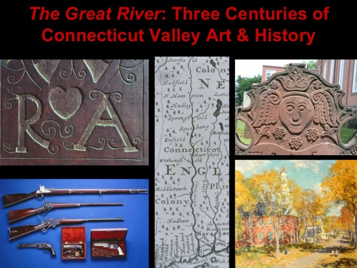 The Great River : Three Centuries of Connecticut Valley Art & History