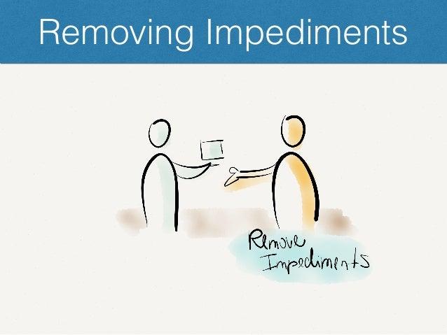 Removing Impediments