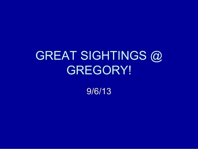 GREAT SIGHTINGS @ GREGORY! 9/6/13