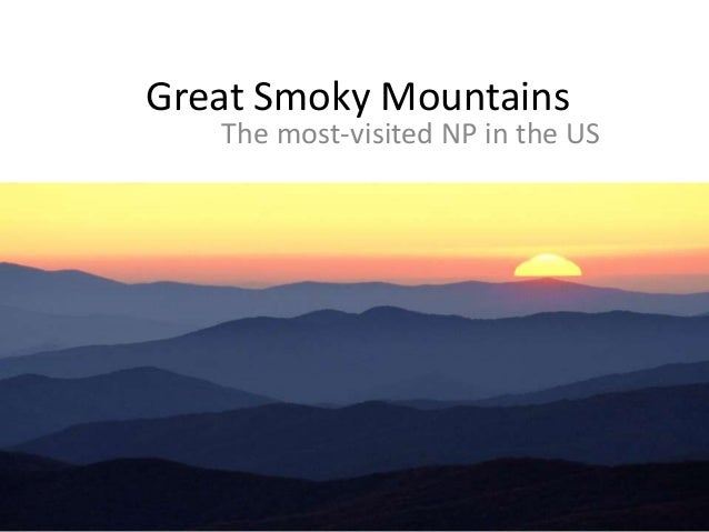 Great Smoky Mountains The most-visited NP in the US