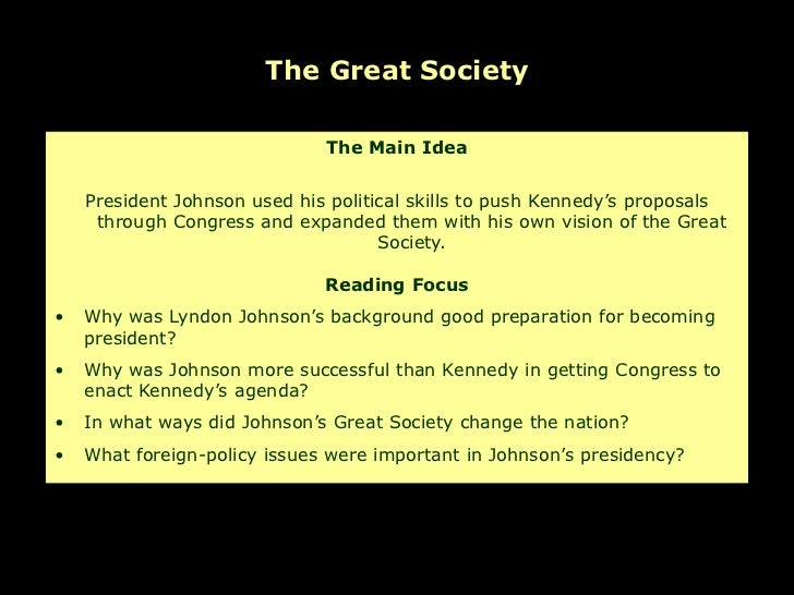 The Great Society                              The Main Idea    President Johnson used his political skills to push Kenned...