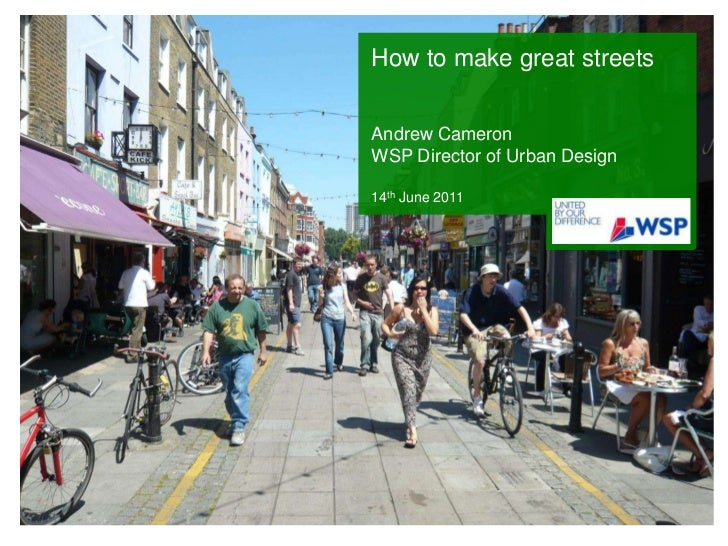 How to make great streetsAndrew Cameron WSP Director of Urban Design 14th June 2011<br />