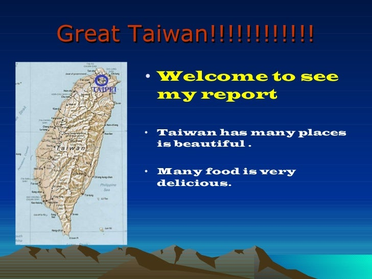 Great Taiwan!!!!!!!!!!!! <ul><li>Welcome to see my report </li></ul><ul><li>Taiwan has many places is beautiful . </li></u...