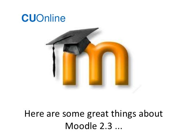 CUOnlineHere are some great things about          Moodle 2.3 ...