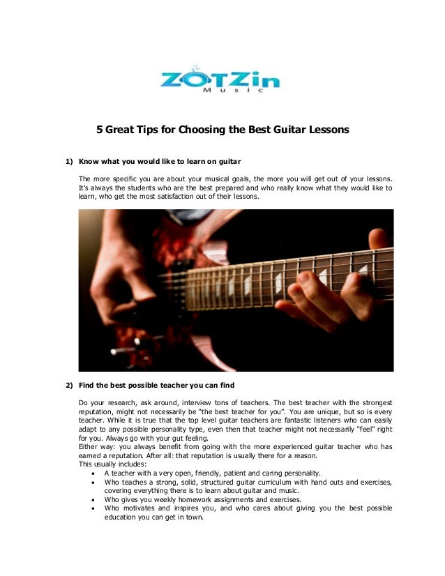 5 Great Tips for Choosing the Best Guitar Lessons 1) Know what you would like to learn on guitar The more specific you are...