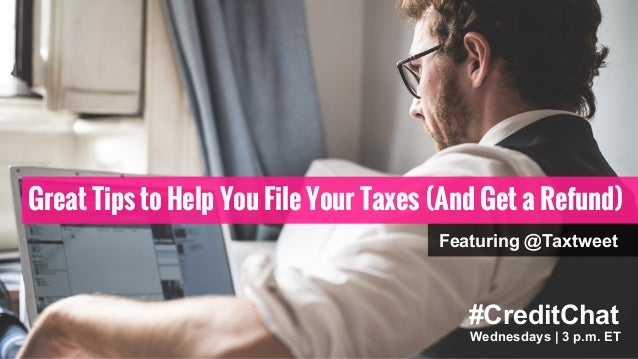 #CreditChat Wednesdays | 3 p.m. ET Great Tips to Help You File Your Taxes (And Get a Refund) Featuring @Taxtweet Wednesday...