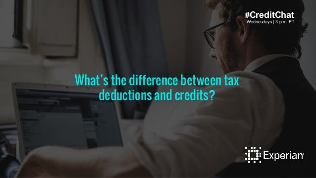 Wednesdays   3 p.m. ET #CreditChat Wednesdays   3 p.m. ET What's the difference between tax deductions and credits?