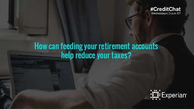 Wednesdays | 3 p.m. ET #CreditChat Wednesdays | 3 p.m. ET How can feeding your retirement accounts help reduce your taxes?