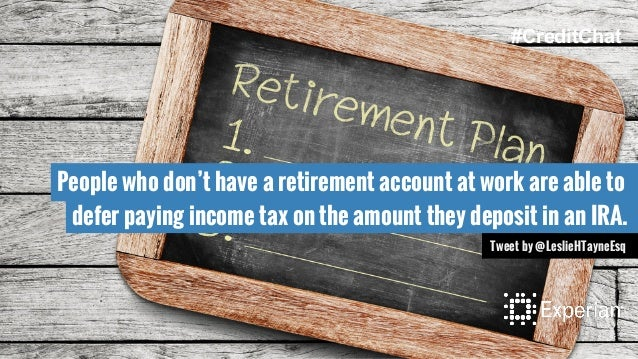 People who don't have a retirement account at work are able to defer paying income tax on the amount they deposit in an IR...