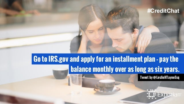 Go to IRS.gov and apply for an installment plan - pay the balance monthly over as long as six years. Tweet by @LeslieHTayn...