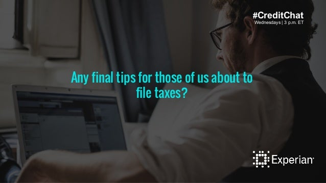 Wednesdays | 3 p.m. ET #CreditChat Wednesdays | 3 p.m. ET Any final tips for those of us about to file taxes?