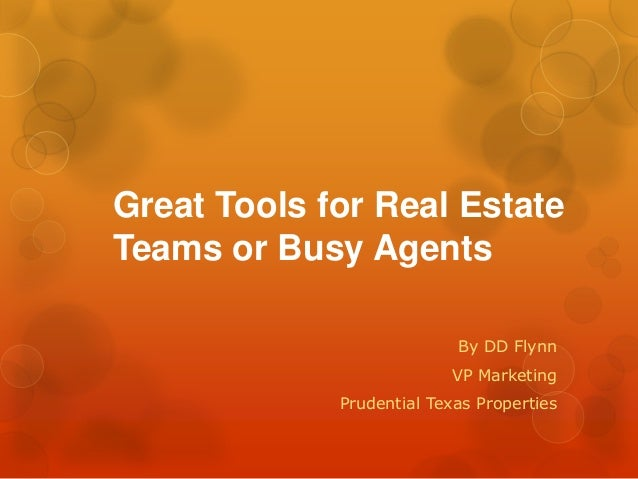 Great Tools for Real Estate Teams or Busy Agents By DD Flynn VP Marketing Prudential Texas Properties
