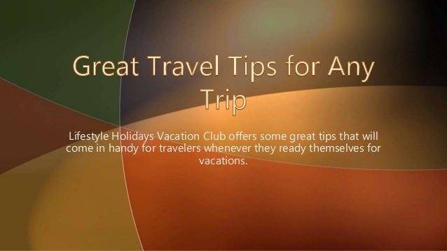 Lifestyle Holidays Vacation Club offers some great tips that will  come in handy for travelers whenever they ready themsel...