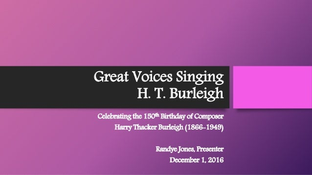 Great Voices Singing H. T. Burleigh Celebrating the 150th Birthday of Composer Harry Thacker Burleigh (1866-1949) Randye J...
