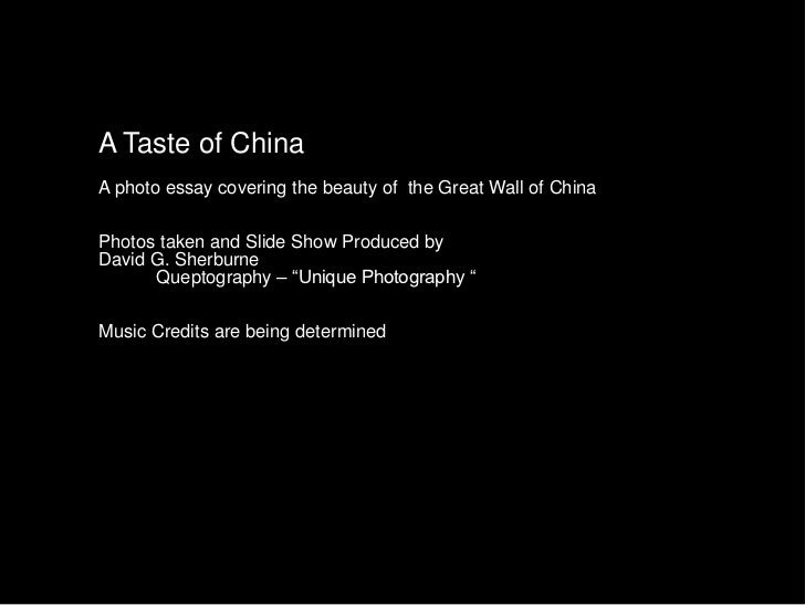 A Taste of ChinaA photo essay covering the beauty of the Great Wall of ChinaPhotos taken and Slide Show Produced byDavid G...