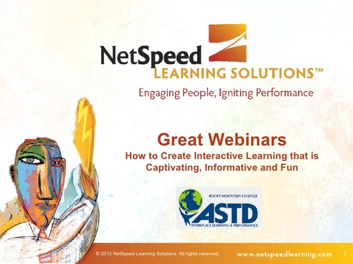 Great Webinars             How to Create Interactive Learning that is                Captivating, Informative and Fun© 201...