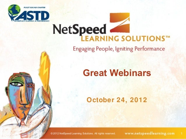 Great Webinars                              October 24, 2012© 2012 NetSpeed Learning Solutions. All rights reserved.   1