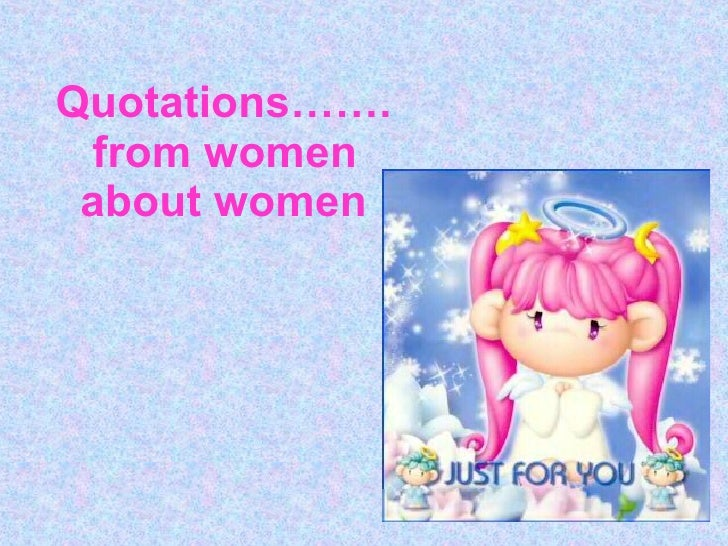 Quotations…….   from women    about women