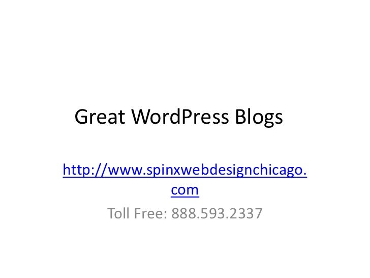 Great WordPress Blogshttp://www.spinxwebdesignchicago.                  com       Toll Free: 888.593.2337