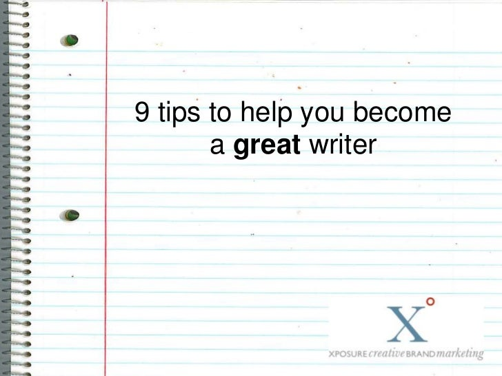 9 tips to help you become       a great writer