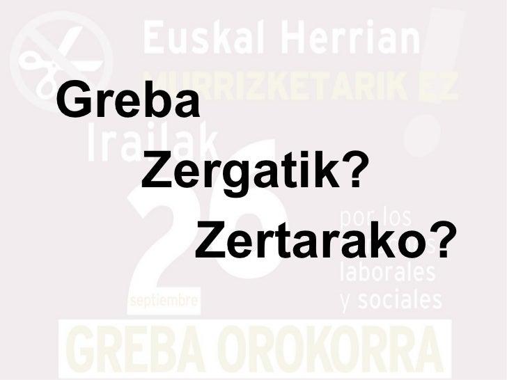 Greba   Zergatik?     Zertarako?
