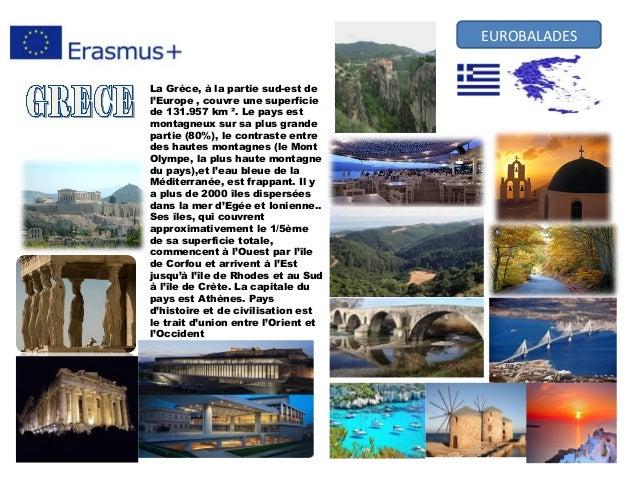 La Grèce, à la partie sud-est de l'Europe , couvre une superficie de 131.957 km ². Le pays est montagneux sur sa plus gran...