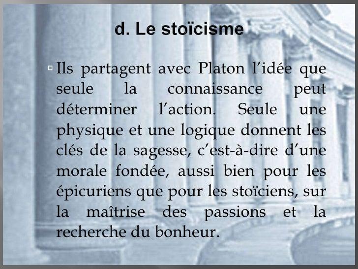 <ul><ul><ul><li>Ils partagent avec Platon l'idée que seule la connaissance peut déterminer l'action. Seule une physique et...