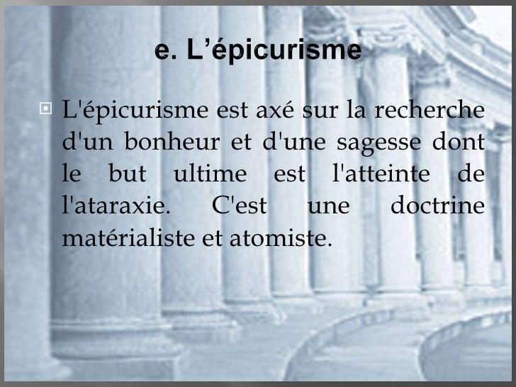 <ul><li>L'épicurisme est axé sur la recherche d'un bonheur et d'une sagesse dont le but ultime est l'atteinte de l'ataraxi...