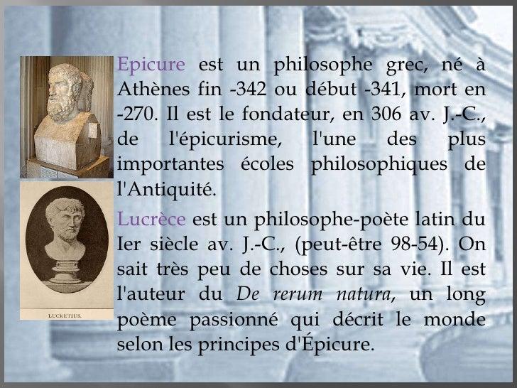 <ul><li>Epicure  est un philosophe grec, né à Athènes fin -342 ou début -341, mort en -270. Il est le fondateur, en 306 av...