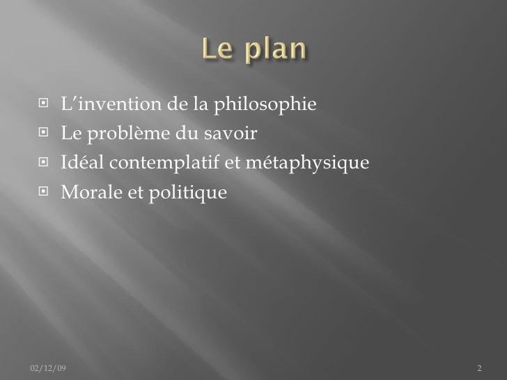 <ul><li>L'invention de la philosophie </li></ul><ul><li>Le problème du savoir </li></ul><ul><li>Idéal contemplatif et méta...