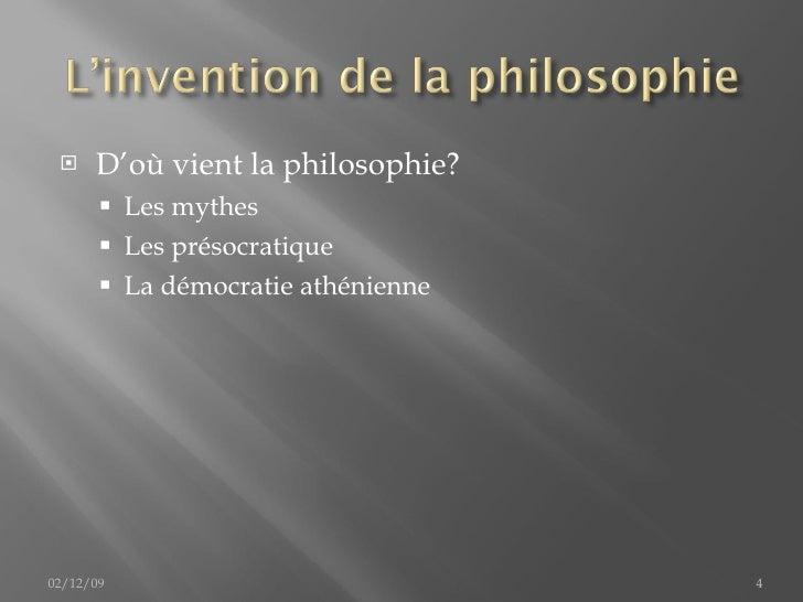 <ul><li>D'où vient la philosophie? </li></ul><ul><ul><li>Les mythes </li></ul></ul><ul><ul><li>Les présocratique </li></ul...