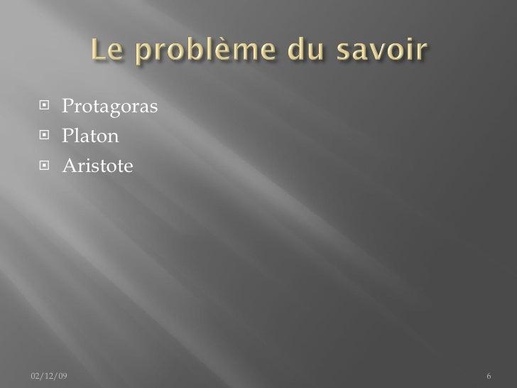 <ul><li>Protagoras </li></ul><ul><li>Platon </li></ul><ul><li>Aristote </li></ul>02/12/09
