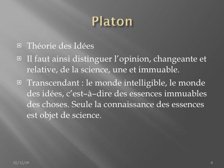 <ul><li>Théorie des Idées </li></ul><ul><li>Il faut ainsi distinguer l'opinion, changeante et relative, de la science, une...