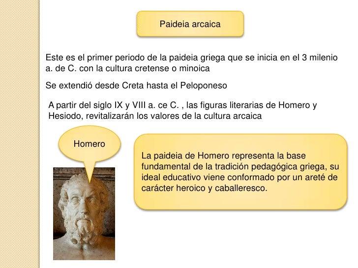 Paideia arcaica<br />Este es el primer periodo de la paideia griega que se inicia en el 3 milenio a. de C. con la cultura ...