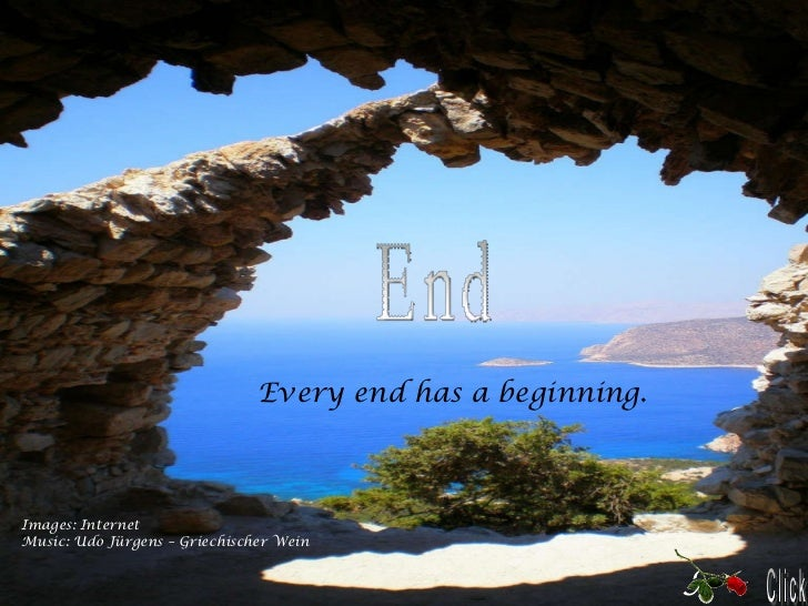 Images: Internet Music: Udo Jürgens – Griechischer Wein A Every end has a beginning.