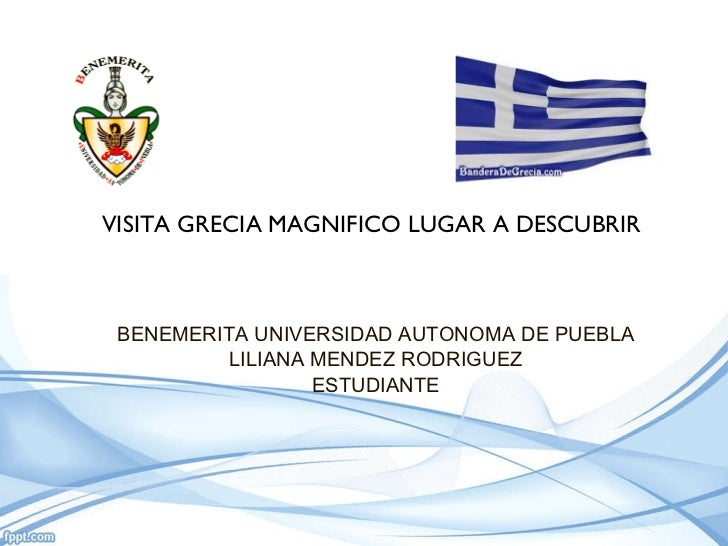 BENEMERITA UNIVERSIDAD AUTONOMA DE PUEBLA LILIANA MENDEZ RODRIGUEZ ESTUDIANTE VISITA GRECIA MAGNIFICO LUGAR A DESCUBRIR