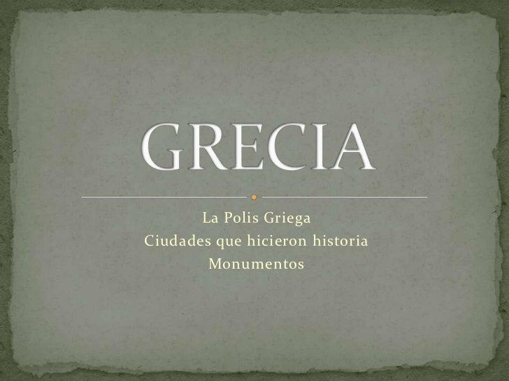 La Polis GriegaCiudades que hicieron historia        Monumentos