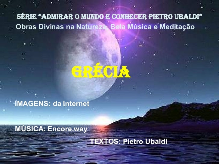 """SÉRIE """"ADMIRAR O MUNDO E CONHECER PIETRO UBALDI"""" Obras Divinas na Natureza, Bela Música e Meditação  grécia  IMAGENS: da I..."""