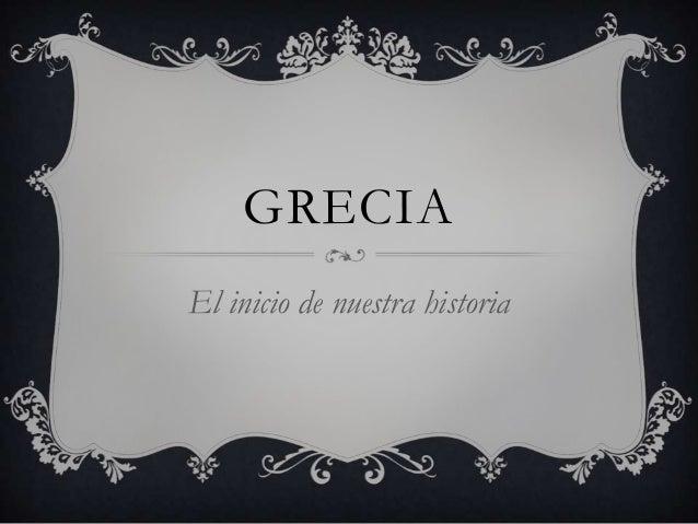 GRECIA El inicio de nuestra historia